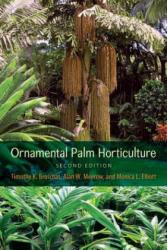 Ornamental Palm Horticulture - Timothy K. Broschat, Alan W. Meerow, Monica L. Elliott (ISBN: 9780813062273)