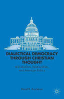Dialectical Democracy Through Christian Thought - Individualism, Relationalism, and American Politics (ISBN: 9781137347268)