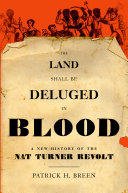 The Land Shall Be Deluged in Blood: A New History of the Nat Turner Revolt - A New History of the Nat Turner Revolt (ISBN: 9780199828005)