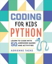 Coding for Kids: Python: Learn to Code with 50 Awesome Games and Activities (ISBN: 9781641521758)