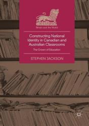 Constructing National Identity in Canadian and Australian Classrooms: The Crown of Education (ISBN: 9783030077617)