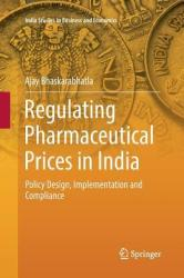 Regulating Pharmaceutical Prices in India: Policy Design, Implementation and Compliance (ISBN: 9783030066529)