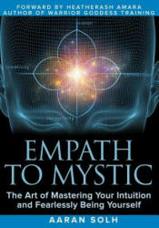 Empath to Mystic: The Art of Mastering Your Intuition and Fearlessly Being Yourself (ISBN: 9781791505752)