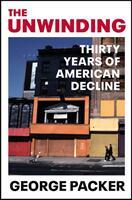 Unwinding - Thirty Years of American Decline (ISBN: 9781529111583)