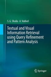 Textual and Visual Information Retrieval Using Query Refinement and Pattern Analysis (ISBN: 9789811347917)