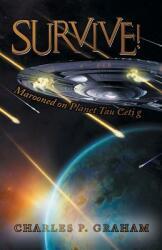 Survive! : Marooned on Planet Tau Ceti G (ISBN: 9781491732762)