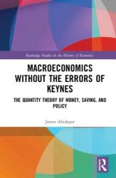 Macroeconomics without the Errors of Keynes - The Quantity Theory of Money, Saving, and Policy (ISBN: 9781138658561)