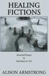 Healing Fictions: Assorted Essays on Literature & Art (ISBN: 9781984563835)