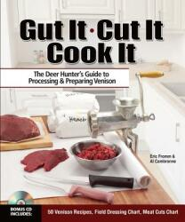 Gut It. Cut It. Cook It. : The Deer Hunter's Guide to Processing & Preparing Venison (ISBN: 9781440249136)