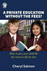 A Private Education Without the Fees? : How to Give Your Child the Best Start in Life for Free (ISBN: 9781999621339)