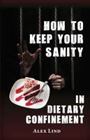 How to Keep Your Sanity in Dietary Confinement (ISBN: 9781732940055)