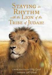 Staying in Rhythm with the Lion of the Tribe of Judah! (ISBN: 9781545651216)