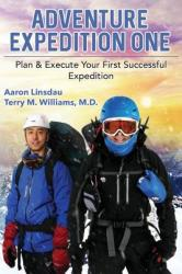 Adventure Expedition One: Plan Execute Your First Successful Expedition (2019)
