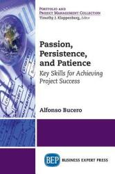 Passion, Persistence, and Patience: Key Skills for Achieving Project Success (ISBN: 9781948198684)
