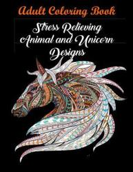 Adult Coloring Book: Stress Relieving Animal and Unicorn Designs: Bundle of Over 60 Unique Images (2019)
