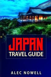Japan Travel Guide: Culture, Food, Experiences, Sights, Buildings, Museums, Shrines, Temples, Parks, Areas and More in Tokyo, Kyoto, Yokoh (ISBN: 9781731223746)