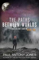 The Paths Between Worlds: This Alien Earth Book One (ISBN: 9781949890051)
