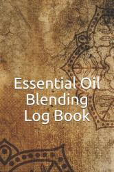 Essential Oil Blending Log Book: Workbook to Record New Recipes, Intentions, Uses, Scents, Benefits, and Notes (ISBN: 9781731580061)