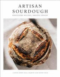 Artisan Sourdough: Wholesome Recipes, Organic Grains (2019)