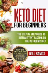 Keto Diet for Beginners: The Step by Step Guide to Intermittent Fasting on the Ketogenic Diet: Ready Keto Meal Plan and Keto Recipes for Maximi (ISBN: 9781790146307)