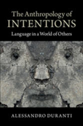 Anthropology of Intentions - Language in a World of Others (ISBN: 9781107652033)