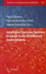 Intelligent Decision Systems in Large-Scale Distributed Environments (2011)