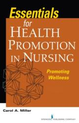 Essentials for Health Promotion in Nursing - Miller, Carol A. , MSN, RN-BC, AHN-BC (ISBN: 9780826136695)