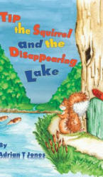 Tip the Squirrel and the Disappearing Lake - Adrian T Jones (ISBN: 9781788785907)