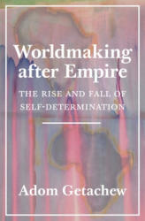 Worldmaking after Empire - The Rise and Fall of Self-Determination (ISBN: 9780691179155)
