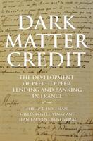 Dark Matter Credit - The Development of Peer-to-Peer Lending and Banking in France (ISBN: 9780691182179)