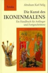 Die Kunst des Ikonenmalens - Abraham K. Selig (2006)