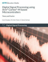 Digital Signal Processing Using Arm Cortex-M Based Microcontrollers: Theory and Practice (ISBN: 9781911531166)