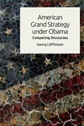 American Grand Strategy Under Obama - Competing Discourses (ISBN: 9781474445733)