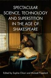 Spectacular Science, Technology and Superstition in the Age of Shakespeare (ISBN: 9781474427821)