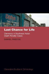 Last Chance for Life: Clemency in Southeast Asian Death Penalty Cases (ISBN: 9780198809715)