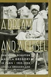 Dream and a Chisel - Louisiana Sculptor Angela Gregory in Paris, 1925-1928 (ISBN: 9781611179774)