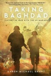 Taking Baghdad: Victory in Iraq with the US Marines (ISBN: 9781633937918)