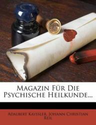 Magazin Für Die Psychische Heilkunde. . . - Adalbert Kayssler, ohann Christian Reil (ISBN: 9781270990383)