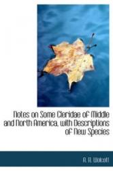 Notes on Some Cleridae of Middle and North America, with Descriptions of New Species - A B Wolcott (ISBN: 9781113848932)