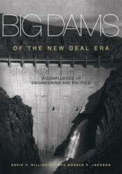 Big Dams of the New Deal Era - A Confluence of Engineering and Politics (ISBN: 9780806157627)