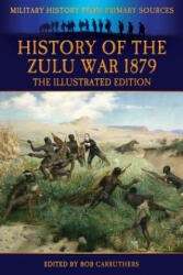 History of the Zulu War 1879 - The Illustrated Edition - Alexander Wilmot (ISBN: 9781781583401)