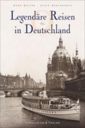Legendäre Reisen in Deutschland - Marc Walter, Alain Rustenholz, Sabine Arqué (ISBN: 9783954161577)