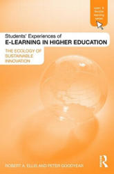 Students' Experiences of e-Learning in Higher Education - Robert Ellis, Peter Goodyear (ISBN: 9780415989367)