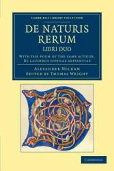 De naturis rerum, libri duo - Alexander NeckamThomas Wright (ISBN: 9781108047876)