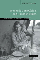 Economic Compulsion and Christian Ethics - Albino Barrera (ISBN: 9780521043571)