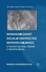 Womanism against Socially Constructed Matriarchal Images - M. Hill (ISBN: 9781349343263)