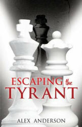 Escaping the Tyrant - ALEX ANDERSON (ISBN: 9781498467643)
