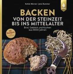 Backen von der Steinzeit bis ins Mittelalter - Achim Werner, Jens Dummer (ISBN: 9783818605605)