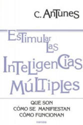 Estimular las inteligencias múltiples : qué son, cómo se manifiestan, cómo funcionan - Celso A. Antunes, Alberto Villalba Rodríguez (ISBN: 9788427712997)