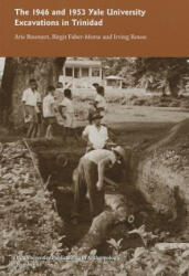 1946 and 1953 Yale University Excavations in Trinidad - Arie Boomert, Birgit Faber-Morse, Irving Rouse, A. J. Daan Isendoorn, Annette Silver (ISBN: 9780913516287)
